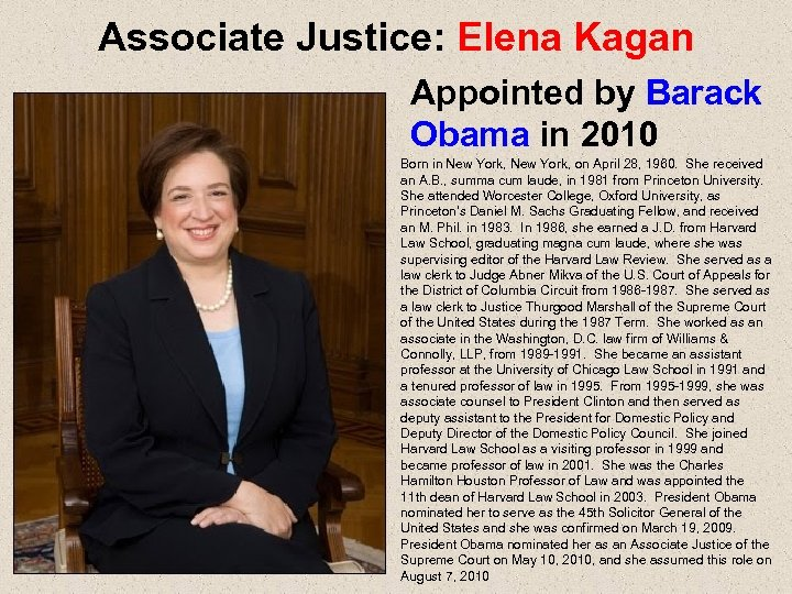 Associate Justice: Elena Kagan Appointed by Barack Obama in 2010 Born in New York,
