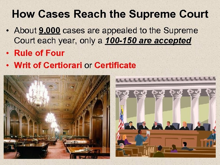 How Cases Reach the Supreme Court • About 9, 000 cases are appealed to