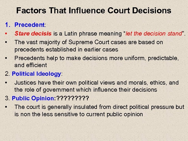 Factors That Influence Court Decisions 1. Precedent: • Stare decisis is a Latin phrase