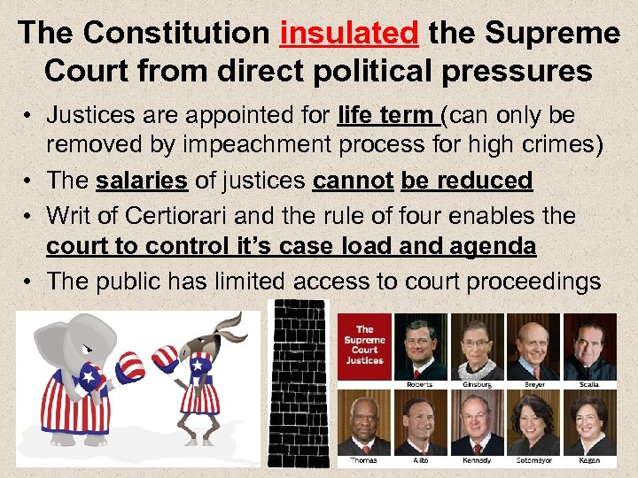 The Constitution insulated the Supreme Court from direct political pressures • Justices are appointed