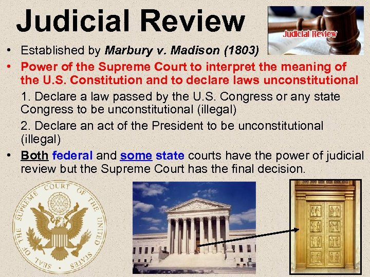 Judicial Review • Established by Marbury v. Madison (1803) • Power of the Supreme