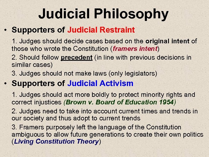 Judicial Philosophy • Supporters of Judicial Restraint 1. Judges should decide cases based on