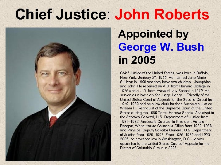 Chief Justice: John Roberts Appointed by George W. Bush in 2005 Chief Justice of