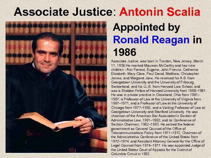 Associate Justice: Antonin Scalia Appointed by Ronald Reagan in 1986 Associate Justice, was born