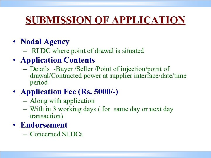 SUBMISSION OF APPLICATION • Nodal Agency – RLDC where point of drawal is situated