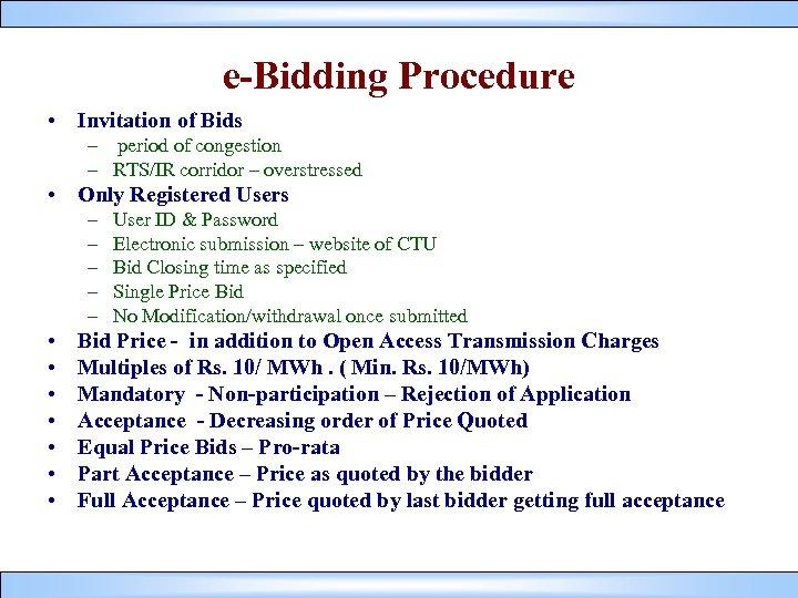 e-Bidding Procedure • Invitation of Bids – period of congestion – RTS/IR corridor –