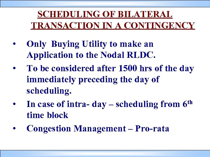 SCHEDULING OF BILATERAL TRANSACTION IN A CONTINGENCY • • Only Buying Utility to make