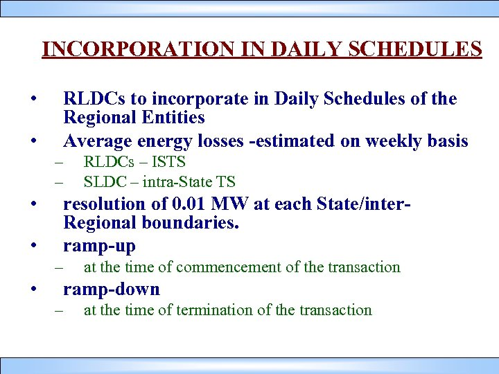 INCORPORATION IN DAILY SCHEDULES • • RLDCs to incorporate in Daily Schedules of the