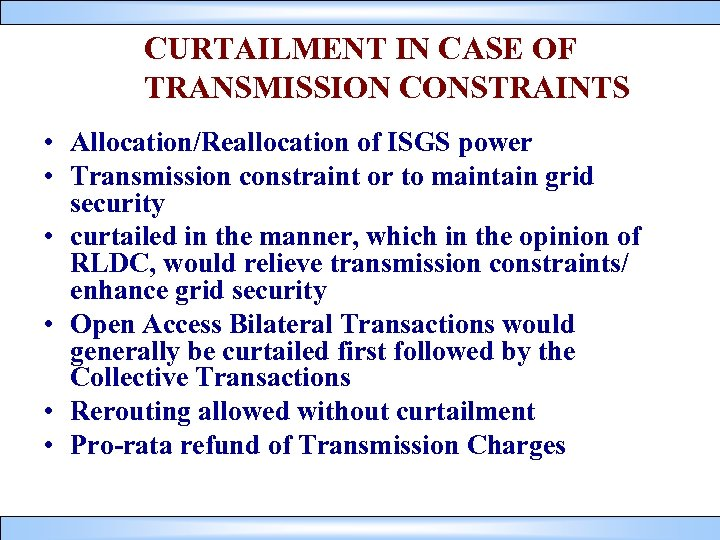 CURTAILMENT IN CASE OF TRANSMISSION CONSTRAINTS • Allocation/Reallocation of ISGS power • Transmission constraint