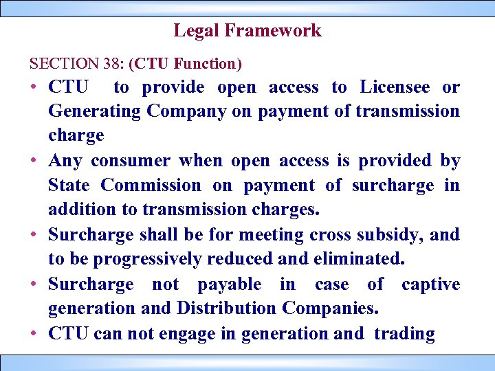Legal Framework SECTION 38: (CTU Function) • CTU to provide open access to Licensee