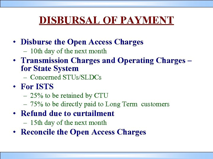 DISBURSAL OF PAYMENT • Disburse the Open Access Charges – 10 th day of