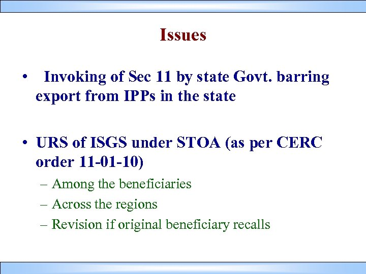 Issues • Invoking of Sec 11 by state Govt. barring export from IPPs in