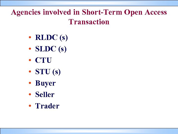 Agencies involved in Short-Term Open Access Transaction • • RLDC (s) SLDC (s) CTU