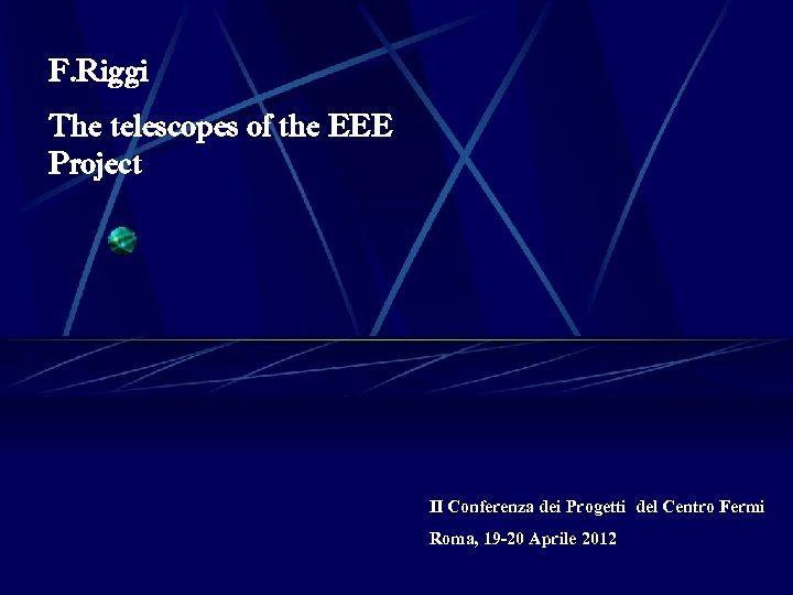 F. Riggi The telescopes of the EEE Project II Conferenza dei Progetti del Centro