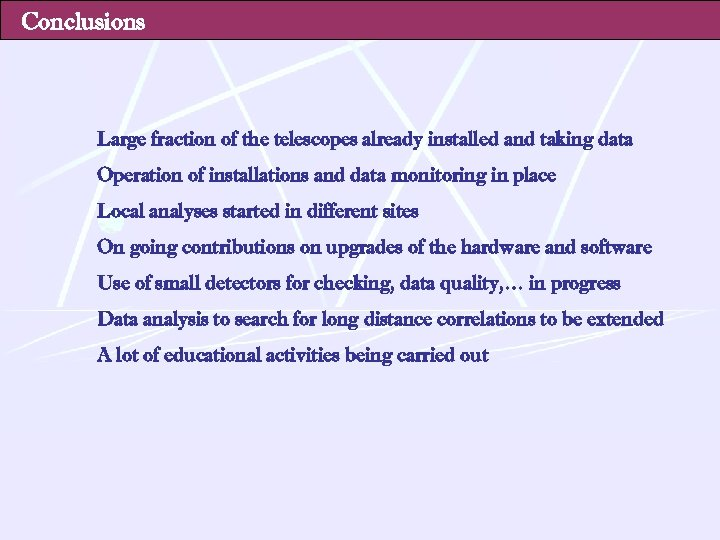 Conclusions Large fraction of the telescopes already installed and taking data Operation of installations