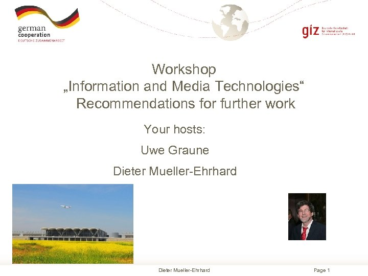 """Workshop """"Information and Media Technologies"""" Recommendations for further work Your hosts: Uwe Graune Dieter"""