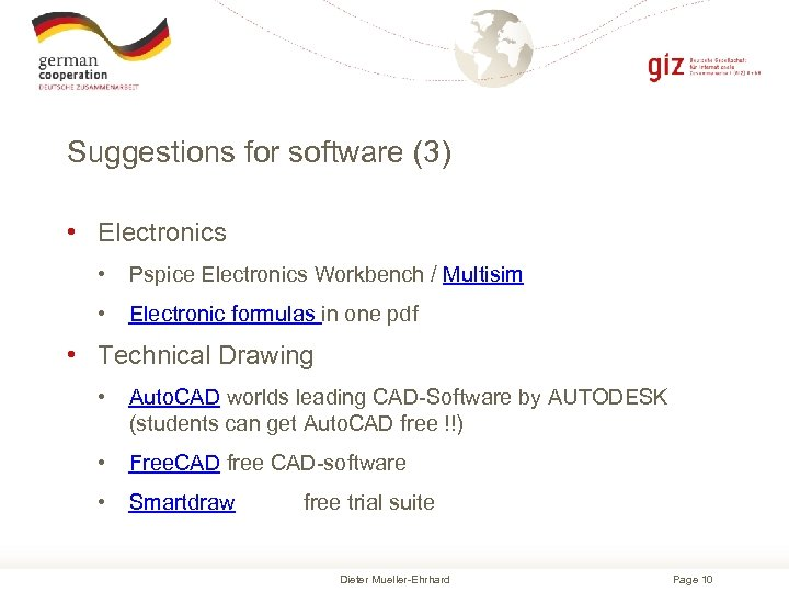 Suggestions for software (3) • Electronics • Pspice Electronics Workbench / Multisim • Electronic