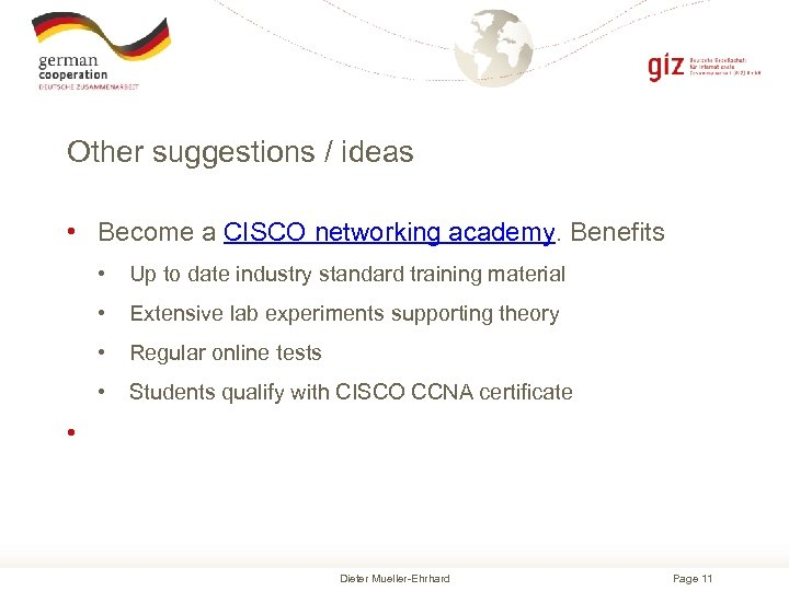 Other suggestions / ideas • Become a CISCO networking academy. Benefits • Up to