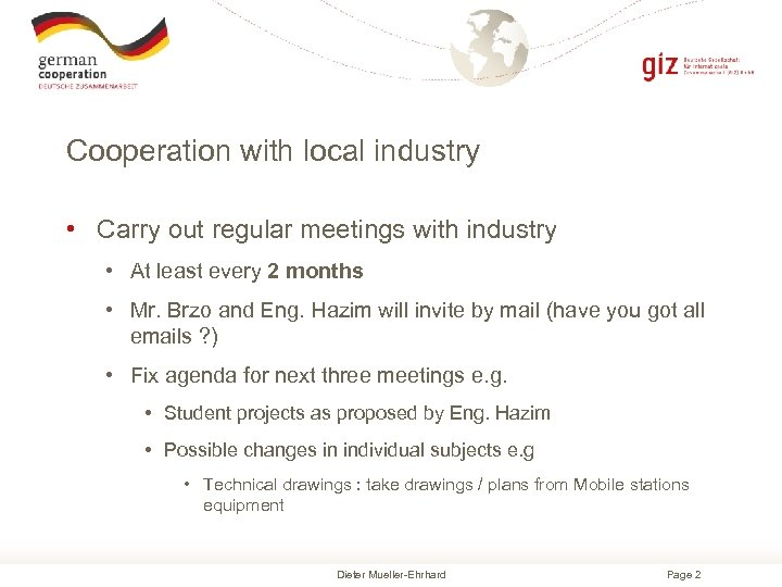 Cooperation with local industry • Carry out regular meetings with industry • At least