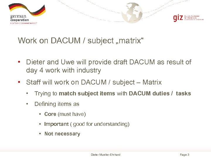 """Work on DACUM / subject """"matrix"""" • Dieter and Uwe will provide draft DACUM"""