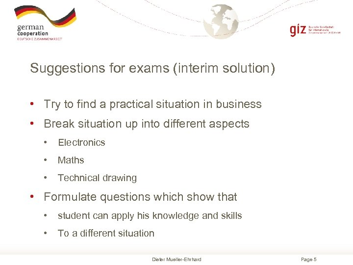 Suggestions for exams (interim solution) • Try to find a practical situation in business