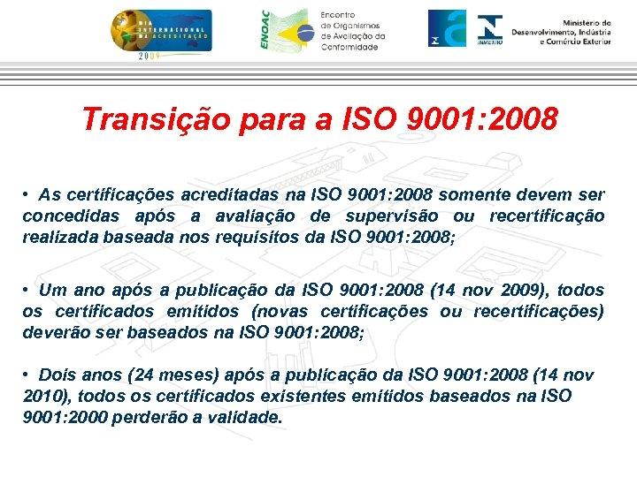 Transição para a ISO 9001: 2008 • As certificações acreditadas na ISO 9001: 2008