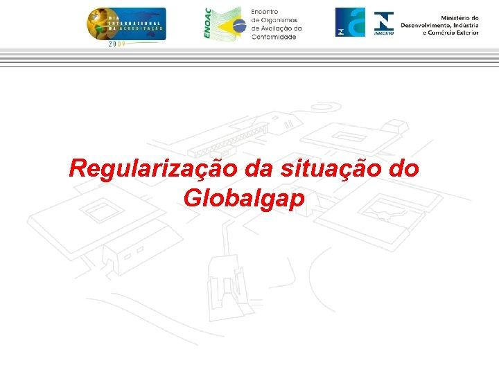 Regularização da situação do Globalgap