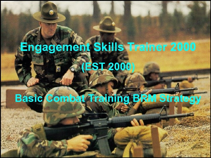 Engagement Skills Trainer 2000 (EST 2000) Basic Combat Training BRM Strategy