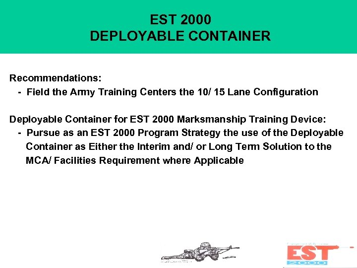 EST 2000 DEPLOYABLE CONTAINER Recommendations: - Field the Army Training Centers the 10/ 15