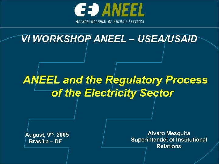 VI WORKSHOP ANEEL – USEA/USAID ANEEL and the Regulatory Process of the Electricity Sector