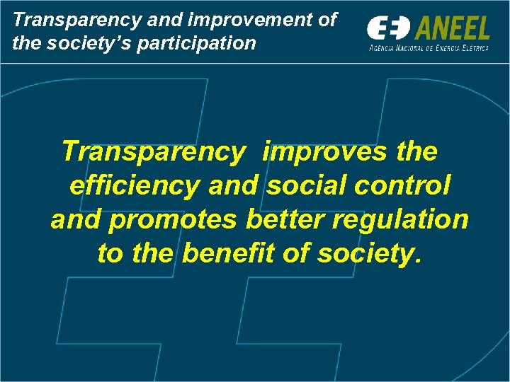 Transparency and improvement of the society's participation Transparency improves the efficiency and social control