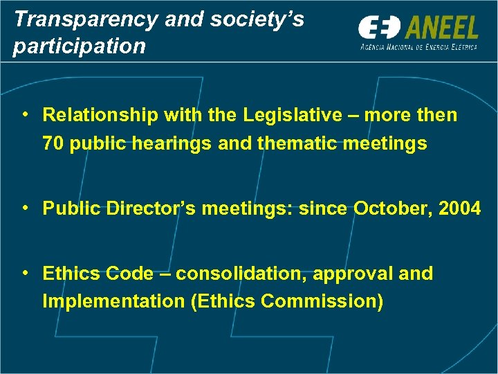 Transparency and society's participation • Relationship with the Legislative – more then 70 public