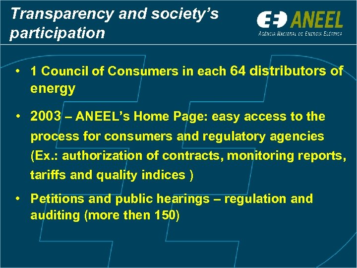 Transparency and society's participation • 1 Council of Consumers in each 64 distributors of