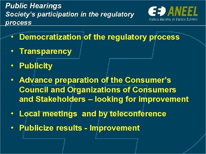 Public Hearings Society's participation in the regulatory process • Democratization of the regulatory process