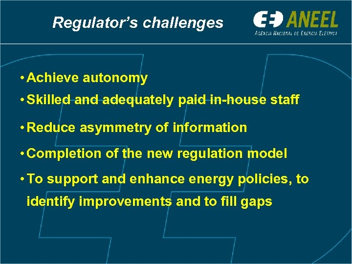 Regulator's challenges • Achieve autonomy • Skilled and adequately paid in-house staff • Reduce