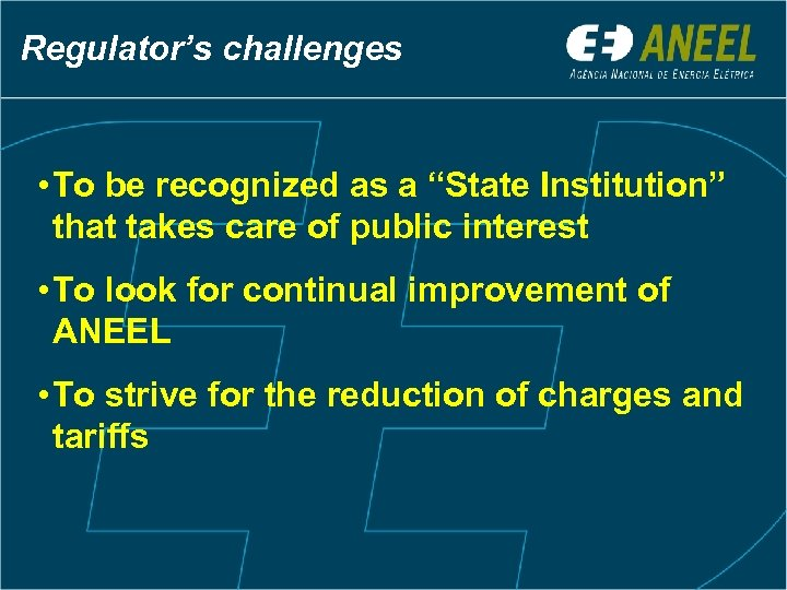 """Regulator's challenges • To be recognized as a """"State Institution"""" that takes care of"""