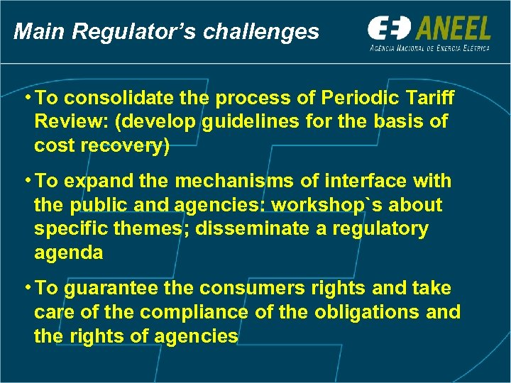 Main Regulator's challenges • To consolidate the process of Periodic Tariff Review: (develop guidelines