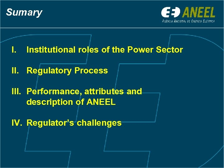 Sumary I. Institutional roles of the Power Sector II. Regulatory Process III. Performance, attributes