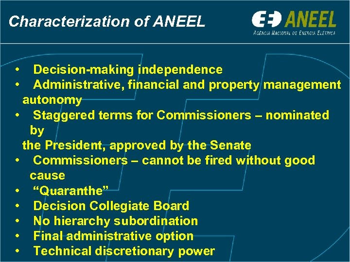Characterization of ANEEL • Decision-making independence • Administrative, financial and property management autonomy •