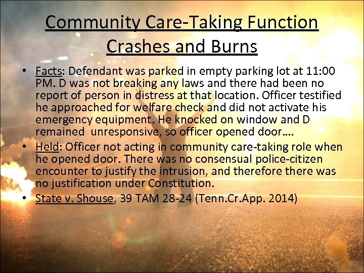 Community Care-Taking Function Crashes and Burns • Facts: Defendant was parked in empty parking