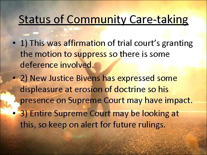 Status of Community Care-taking • 1) This was affirmation of trial court's granting the