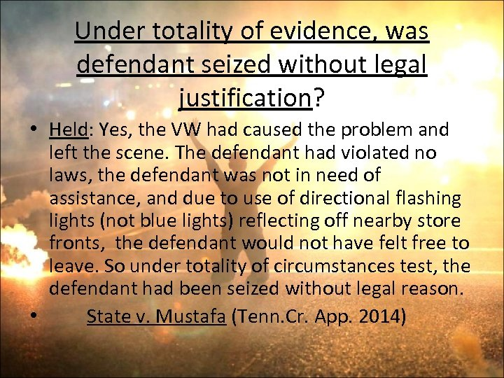 Under totality of evidence, was defendant seized without legal justification? • Held: Yes, the