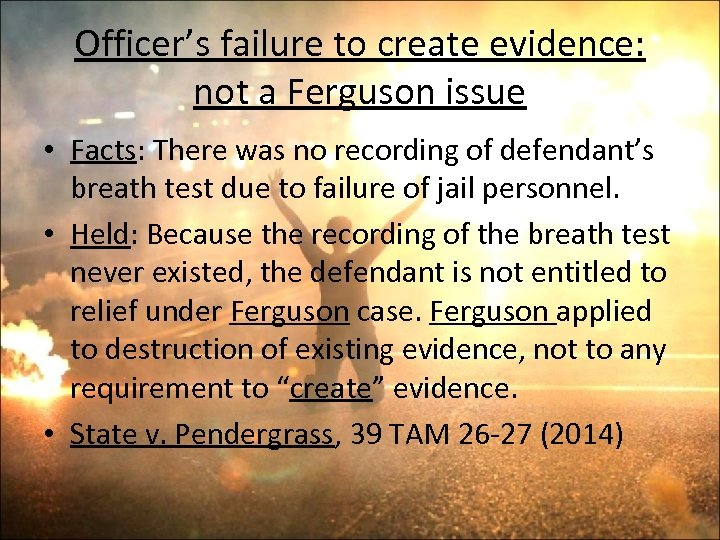 Officer's failure to create evidence: not a Ferguson issue • Facts: There was no