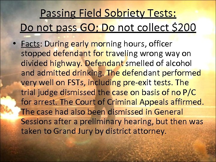 Passing Field Sobriety Tests: Do not pass GO; Do not collect $200 • Facts: