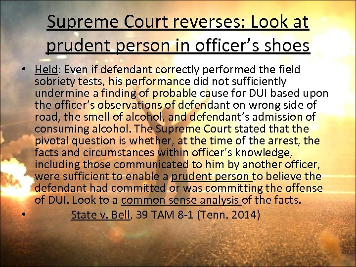 Supreme Court reverses: Look at prudent person in officer's shoes • Held: Even if