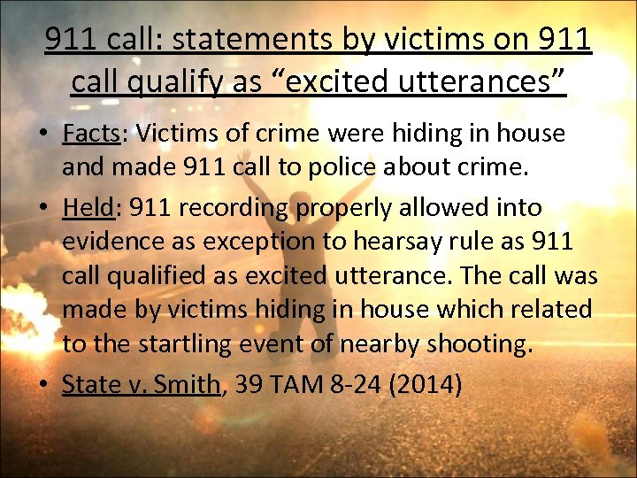 """911 call: statements by victims on 911 call qualify as """"excited utterances"""" • Facts:"""