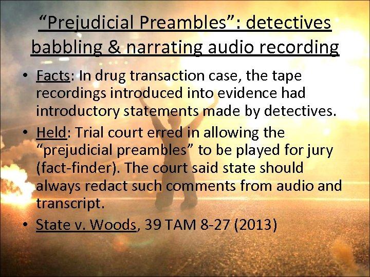 """Prejudicial Preambles"": detectives babbling & narrating audio recording • Facts: In drug transaction case,"