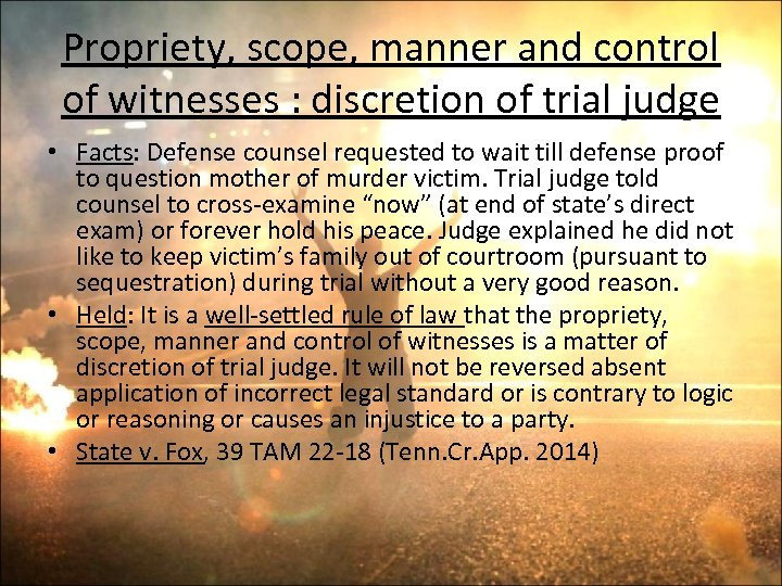 Propriety, scope, manner and control of witnesses : discretion of trial judge • Facts:
