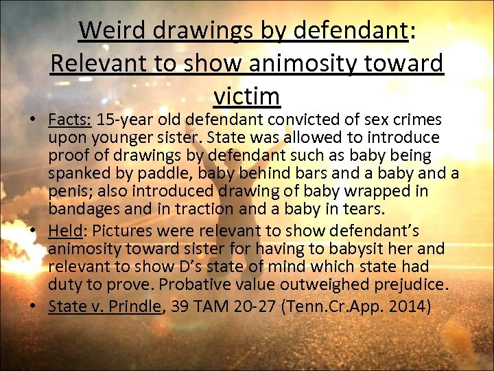 Weird drawings by defendant: Relevant to show animosity toward victim • Facts: 15 -year