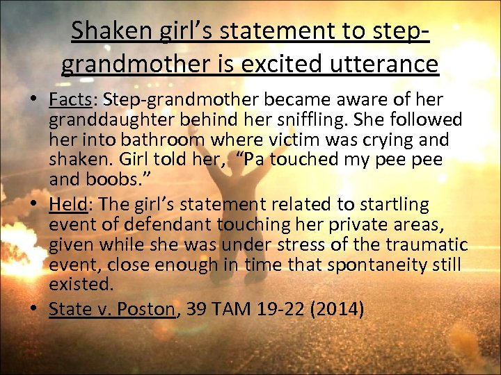 Shaken girl's statement to stepgrandmother is excited utterance • Facts: Step-grandmother became aware of